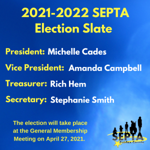 2020-2021 SEPTA Election Slate - President, Michelle Cades / Vice President, Amanda Campbell / Treasurer - Rich Hem / Secretary, Stephanie Smith - The election will be held at the general membership meeting on April 27, 2021.